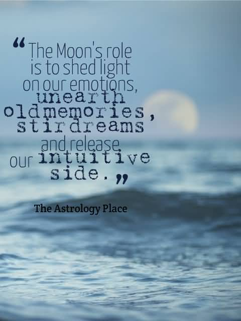 Astrology Quotes the moon's role is to shed light on our emotions unearth