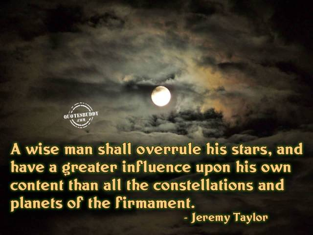 Astrology Sayings a wise man shall overrule his stars and have a greater