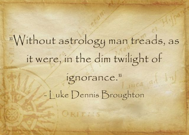Astrology Sayings without astrology man treads as it were in the dim twilights of ignorance