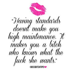 Bad Bitch Quotes having standard doesnt make you high maintenance it makes