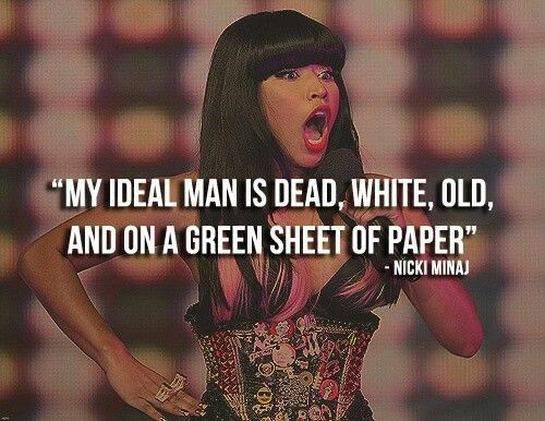 Bad Bitch Quotes my ideal man is dead white old and on a green sheet of paper