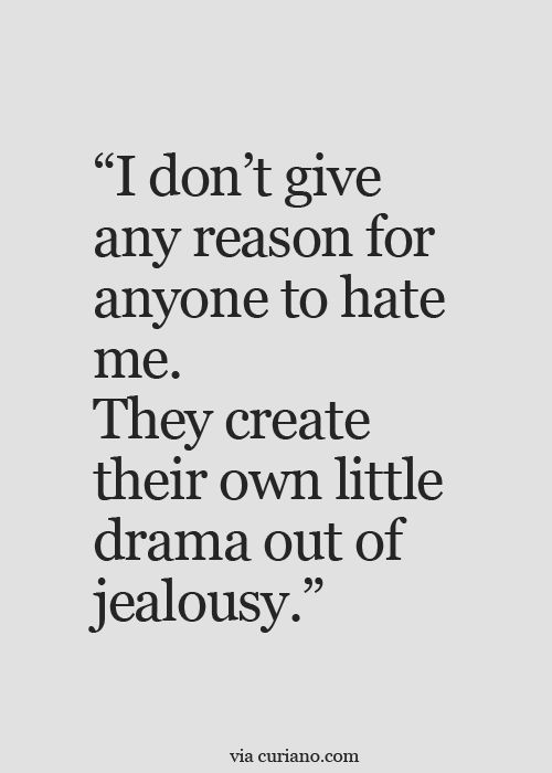 Bitch Quotes i don't give any reason for anyone to hate me they create their own little drama out of jealousy