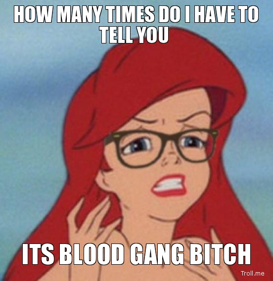 Blood Gang Quotes how many times do i have to tell you its blood gang bitch