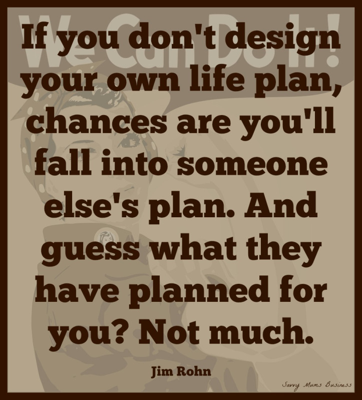 Business Quotes if you don't design your own life plan chances are you'll fall into someone