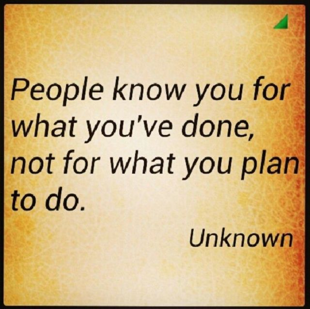 Business Quotes people know you for what you've done not for what you plan to do