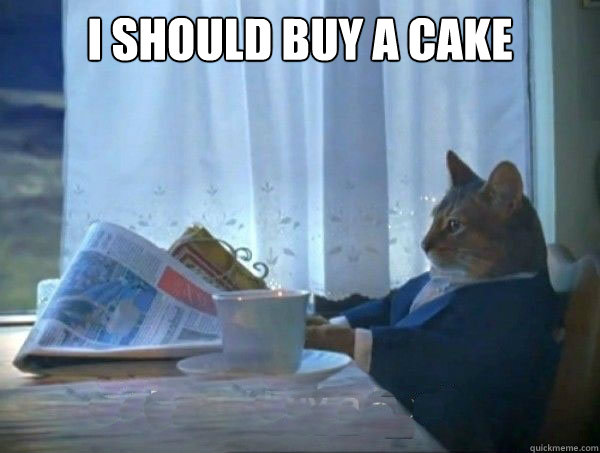 Cake Memes i should buy a cake