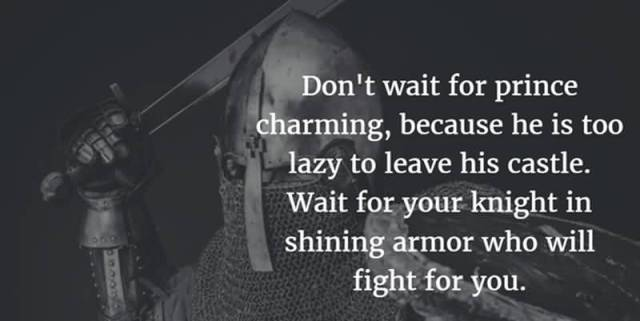 Charming Quotes don't wait for prince charming because he is too lazy to leave