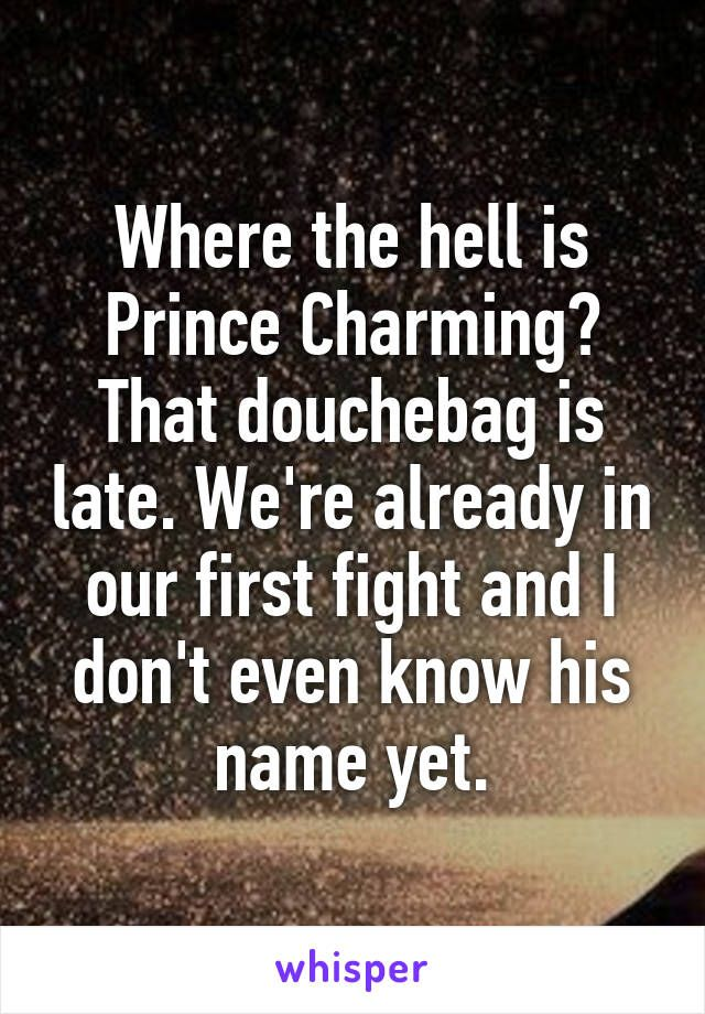 Charming Quotes where the hell is prince charming that douche bag is late