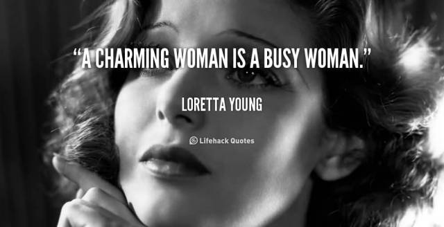 Charming sayings a charming woman is a busy woman