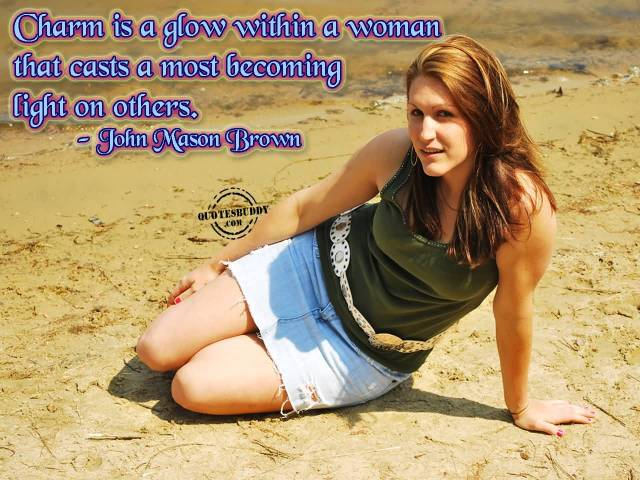Charming sayings charm is a glow within a woman that casts