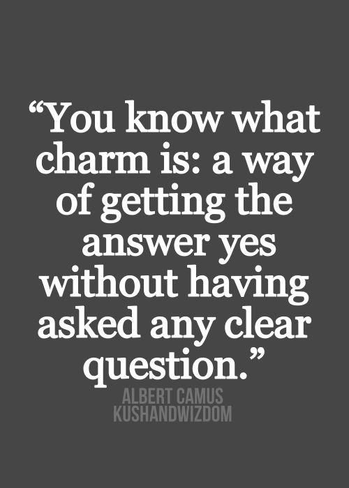 Charming sayings you know what charm is a way