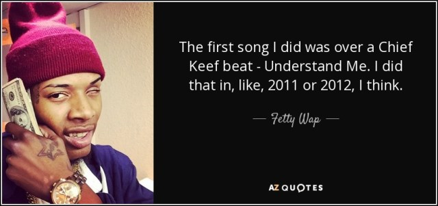 Chief Keef Quotes the first song i did was over a chief keef beat understand me i did that in like 2011 or 2012 i think
