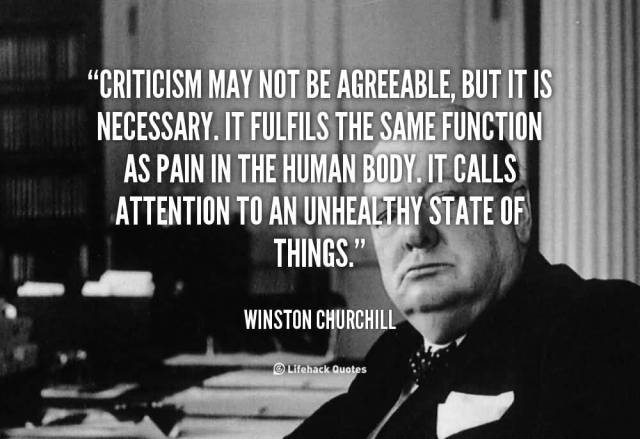 Criticize sayings criticism may not be agreeable but it is necessary it fulfils the same function
