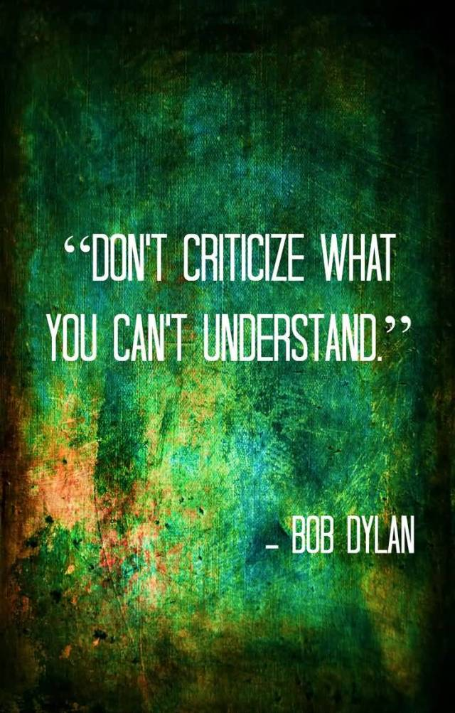 Criticize sayings don't criticize what you cant understand