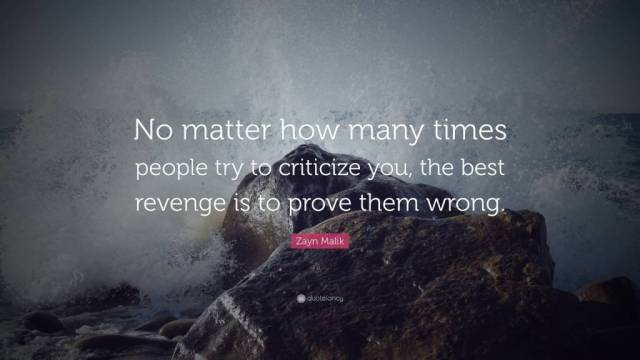 Criticize sayings no matter how many times people try to criticize you the best revenge is to prove them wrong