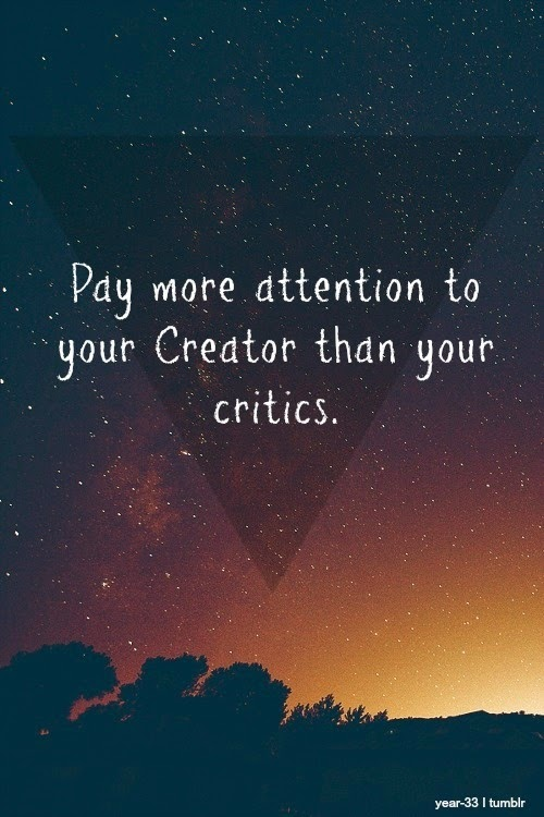 Criticize sayings pay more attention to your creator than your critics