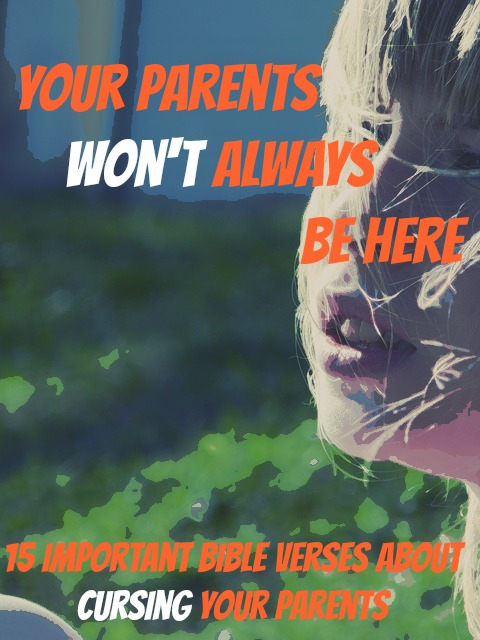Curse Sayings your parents wont always be here