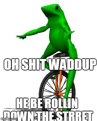 Dat Boi Meme Oh Shit Waddup He Be Rollin Down The Street