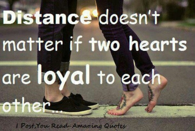 Dating sayings distance doesn't matter if two hearts are loyal to each other