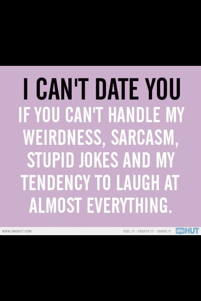 Dating sayings i can't date you if you can't handle my weirdness sarcasm stupid