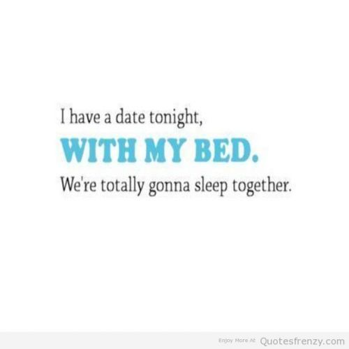 Dating sayings i have a date tonight with my bed