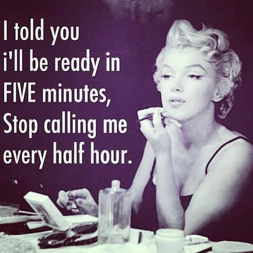 Dating sayings i told you i'll be ready in five minutes step calling me every half hour