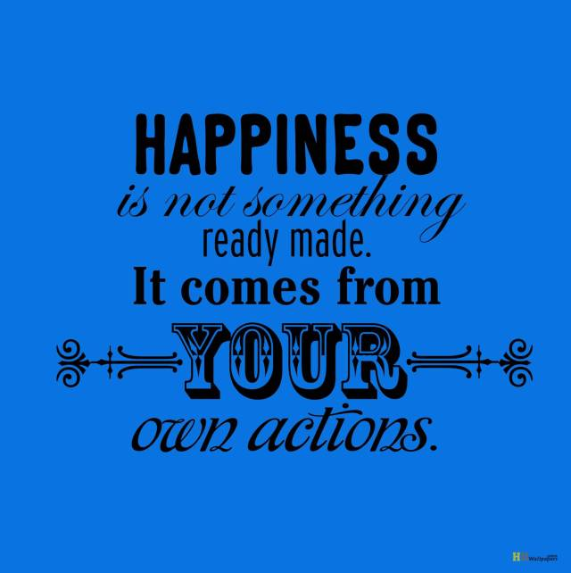 Day Quotes happiness is not something ready made it comes from your