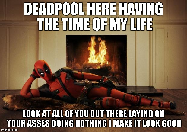 Deadpool Here Having The Time Of My Life Funny Deadpool Memes
