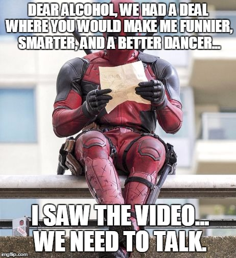 Dear Alcohol We Had A Deal Where You Would Make Funny Deadpool Meme