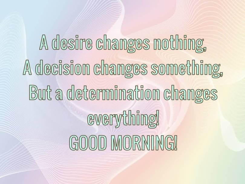 Determination Quotes desire changes nothing a decision