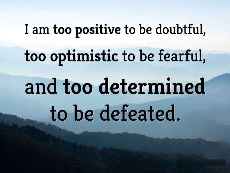 Determination Quotes i am too positive to be doubtful