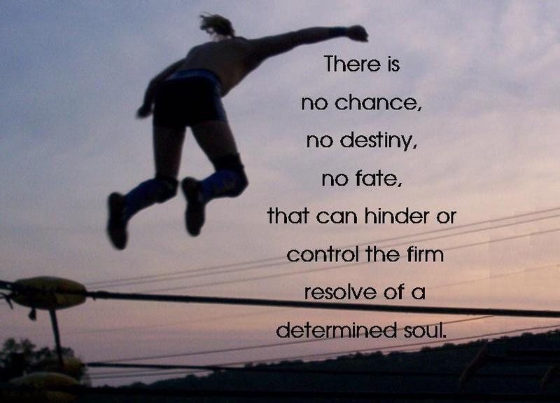 Determination Quotes there is no chance no destiny no fate that can hinder or control the