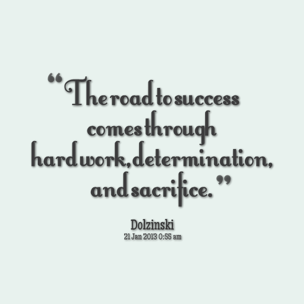 Determination Quotes the road to success comes through