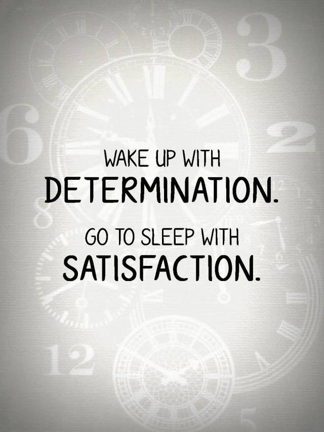 Determination Quotes wake up with determination go to sleep with