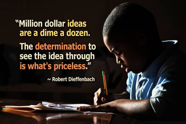 Determination sayings million dollar ideas are a dime a dozen