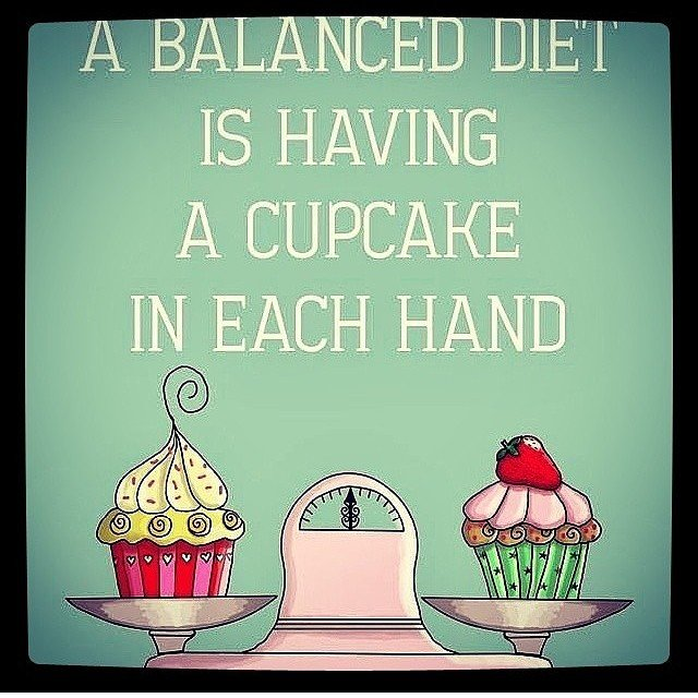 Diet sayings a balanced diet is having a cupcake in