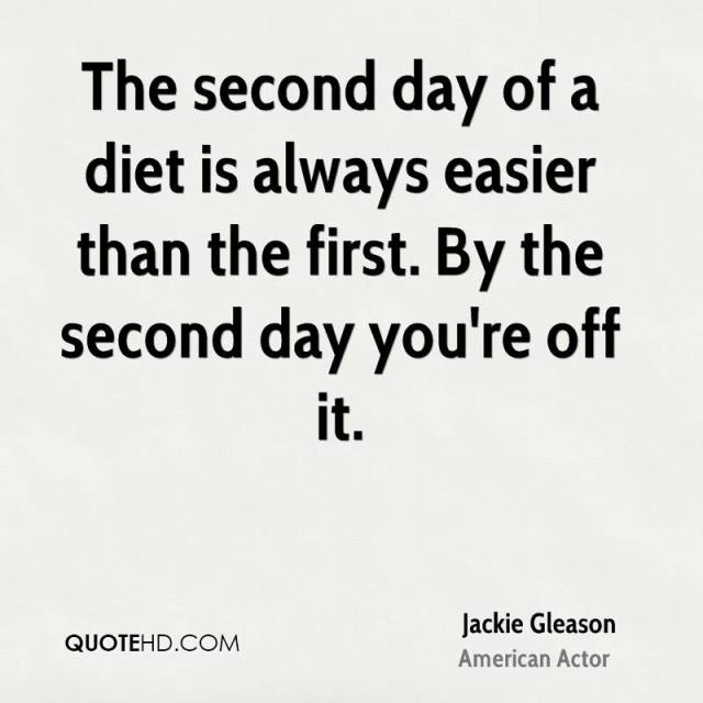 Diet sayings the second day of a diet is always