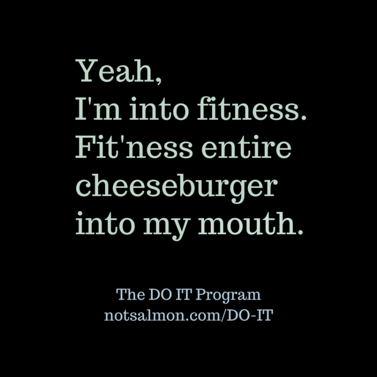 Diet sayings yeah I'm into fitness entire cheeseburger into my mouth