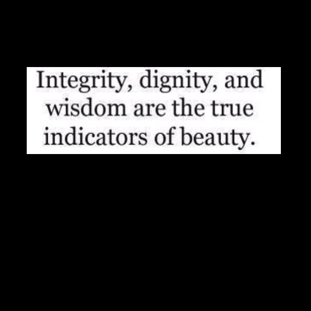 Dignity Quotes integrity dignity and wisdom are the true indicator of beauty