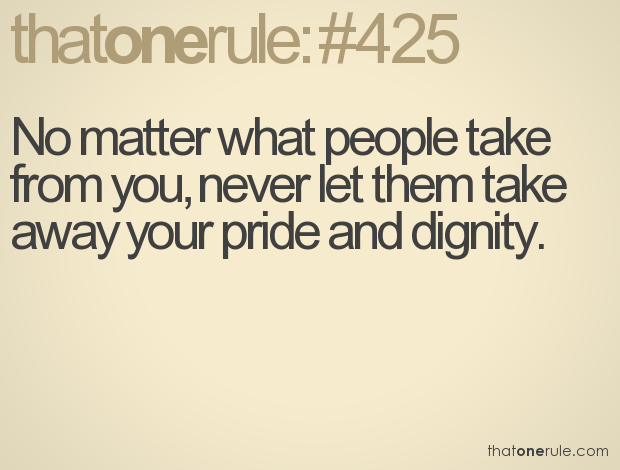 Dignity Quotes no matter what people take from you