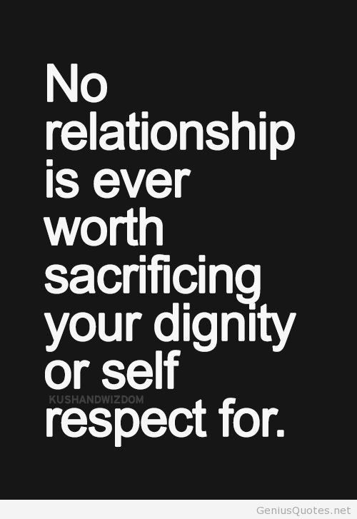 Dignity Quotes no relationship is ever worth sacrificing your dignity or self respect for