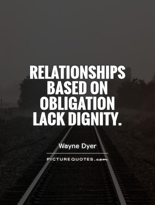 Dignity Quotes relationships based on obligation lack dignity