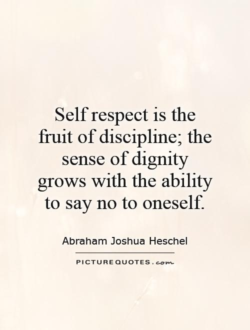 Dignity Quotes self respect is the fruit of discipline the sense of dignity
