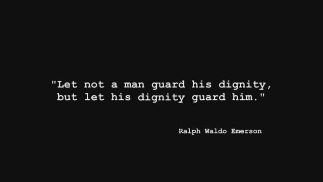 Dignity Sayings let not a man guard his dignity but let his dignity guard him..