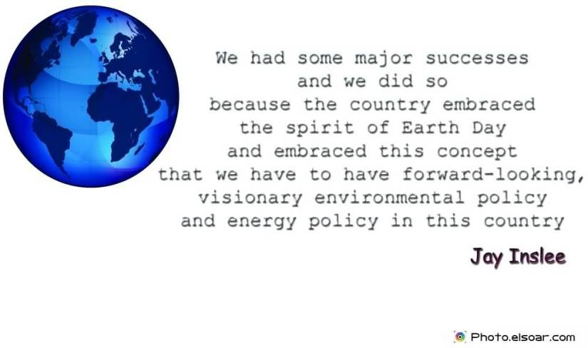 Earth Day Quotes we had some major successes and we did