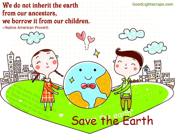 Earth Day Sayings we do not inherit the earth from our ancestors we borrow