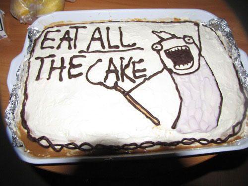 Eat all the cake Cake Memes
