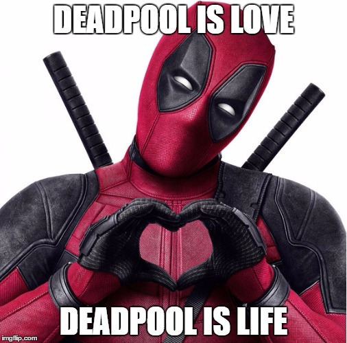 Funny Deadpool Meme Deadpool Is Love Deadpool Is Life