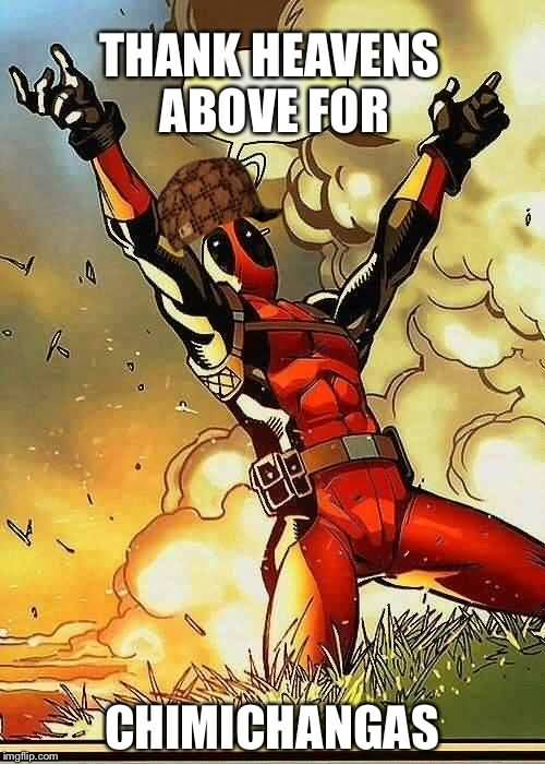 Funny Deadpool Meme Thank Heavens Above For Chimichangas
