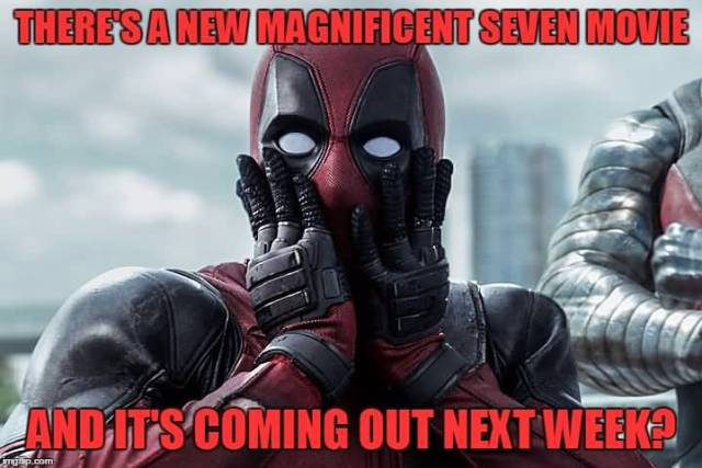 Funny Deadpool Meme There's A New Magnificent Seven Movie